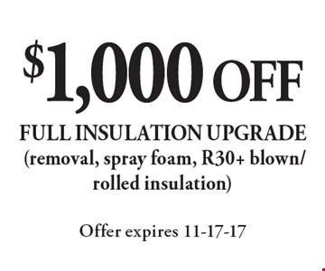 $1,000 OFF full insulation upgrade (removal, spray foam, R30+ blown/rolled insulation). Offer expires 11-17-17