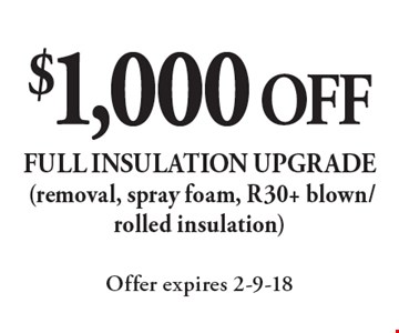 $1,000 OFF full insulation upgrade (removal, spray foam, R30+ blown/rolled insulation). Offer expires 2-9-18
