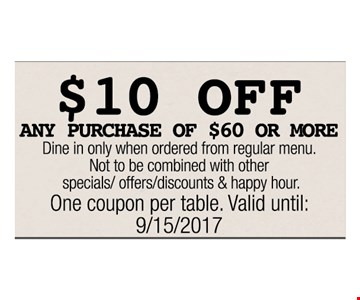 $10 OFF any purchase of $60 or More  dine in only when ordered from regular menu.