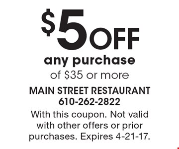 $5 Off any purchase of $35 or more. With this coupon. Not valid with other offers or prior purchases. Expires 4-21-17.
