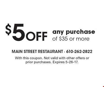 $5 Off any purchase of $35 or more. With this coupon. Not valid with other offers or prior purchases. Expires 5-26-17.