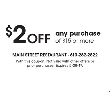 $2 Off any purchase of $15 or more. With this coupon. Not valid with other offers or prior purchases. Expires 5-26-17.