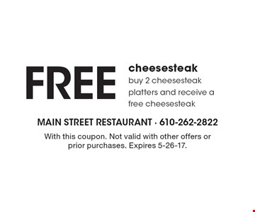 Free cheesesteak buy 2 cheesesteak platters and receive a free cheesesteak. With this coupon. Not valid with other offers or prior purchases. Expires 5-26-17.