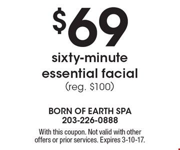 $69 sixty-minute essential facial (reg. $100). With this coupon. Not valid with other offers or prior services. Expires 3-10-17.