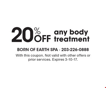 20% Off any body treatment. With this coupon. Not valid with other offers or prior services. Expires 3-10-17.