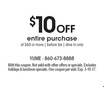 $10 off entire purchase of $60 or more. Before tax. Dine in only. With this coupon. Not valid with other offers or specials. Excludes holidays & luncheon specials. One coupon per visit. Exp. 3-10-17.