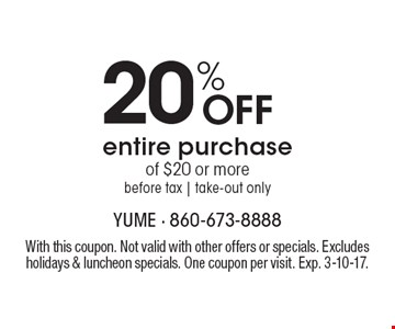 20% off entire purchase of $20 or more. Before tax. Take-out only. With this coupon. Not valid with other offers or specials. Excludes holidays & luncheon specials. One coupon per visit. Exp. 3-10-17.