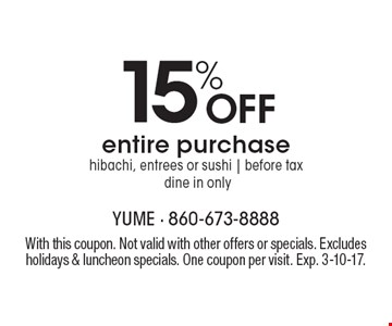 15% off entire purchase. Hibachi, entrees or sushi. Before tax. Dine in only. With this coupon. Not valid with other offers or specials. Excludes holidays & luncheon specials. One coupon per visit. Exp. 3-10-17.