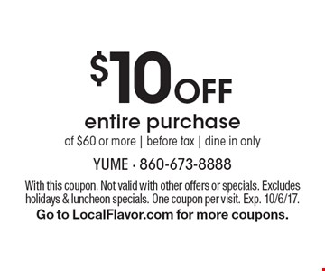 $10Off entire purchase of $60 or more. before tax. dine in only. With this coupon. Not valid with other offers or specials. Excludes holidays & luncheon specials. One coupon per visit. Exp. 10/6/17. Go to LocalFlavor.com for more coupons.