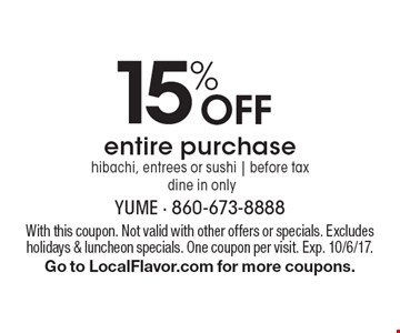 15% Off entire purchase hibachi, entrees or sushi. before tax. dine in only. With this coupon. Not valid with other offers or specials. Excludes holidays & luncheon specials. One coupon per visit. Exp. 10/6/17. Go to LocalFlavor.com for more coupons.