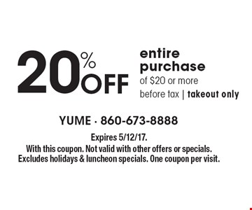 20% Off entire purchase of $20 or more before tax, takeout only. Expires 5/12/17. With this coupon. Not valid with other offers or specials. Excludes holidays & luncheon specials. One coupon per visit.