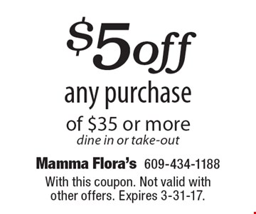 $5 off any purchase of $35 or more dine in or take-out. With this coupon. Not valid with other offers. Expires 3-31-17.