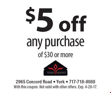 $5 off any purchase of $30 or more. With this coupon. Not valid with other offers. Exp. 4-28-17.