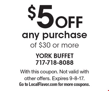$5 OFF any purchase of $30 or more. With this coupon. Not valid with  other offers. Expires 9-8-17. Go to LocalFlavor.com for more coupons.