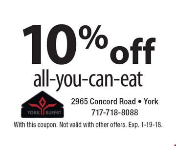 10% off all-you-can-eat. With this coupon. Not valid with other offers. Exp. 1-19-18.