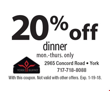 20% off dinner, mon.-thurs. only. With this coupon. Not valid with other offers. Exp. 1-19-18.