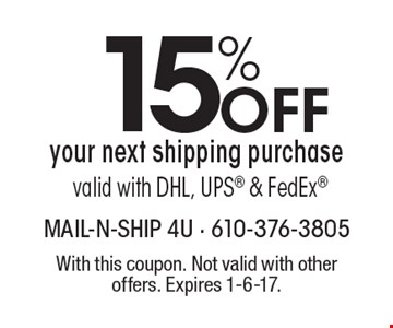 15% Off your next shipping purchase valid with DHL, UPS & FedEx. With this coupon. Not valid with other offers. Expires 1-6-17.