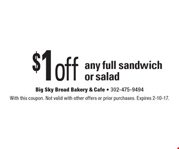 $1 off any full sandwich or salad. With this coupon. Not valid with other offers or prior purchases. Expires 2-10-17.