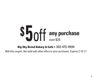 $5 off any purchase over $25. With this coupon. Not valid with other offers or prior purchases. Expires 2-10-17.