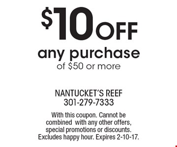 $10 off any purchase of $50 or more. With this coupon. Cannot be combined with any other offers, special promotions or discounts. Excludes happy hour. Expires 2-10-17.