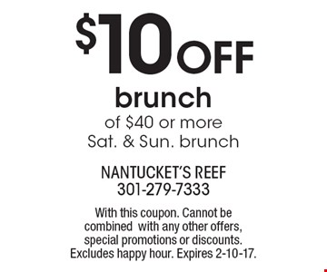 $10 off brunch of $40 or more. Sat. & Sun. brunch. With this coupon. Cannot be combined with any other offers, special promotions or discounts. Excludes happy hour. Expires 2-10-17.