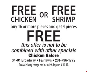 FREE SHRIMP buy 16 or more pieces and get 4 pieces FREE this offer is not to be combined with other specials. FREE CHICKEN buy 16 or more pieces and get 4 pieces FREE this offer is not to be combined with other specials. Tax & delivery charge not included. Expires 3-10-17.