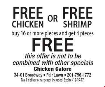 FREE SHRIMP. Buy 16 or more pieces and get 4 pieces FREE. FREE CHICKEN. Buy 16 or more pieces and get 4 pieces FREE. This offer is not to be combined with other specials. Tax & delivery charge not included. Expires 12-15-17.