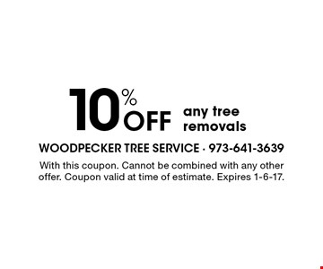 10% OFF any tree removals. With this coupon. Cannot be combined with any other offer. Coupon valid at time of estimate. Expires 1-6-17.