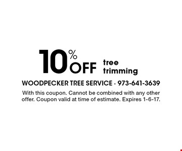 10% OFF tree trimming. With this coupon. Cannot be combined with any other offer. Coupon valid at time of estimate. Expires 1-6-17.
