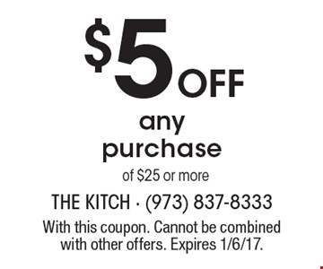 $5 Off any purchase of $25 or more. With this coupon. Cannot be combined with other offers. Expires 1/6/17.
