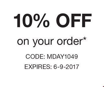 10% off on your order. CODE: MDAY1049 EXPIRES: 6-9-2017
