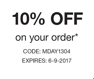 10% off on your order. CODE: MDAY1304 EXPIRES: 6-9-2017