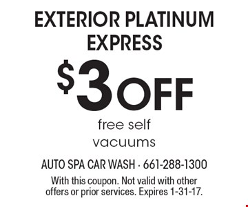 $3 Off Exterior platinum express, free self vacuums. With this coupon. Not valid with other offers or prior services. Expires 1-31-17.