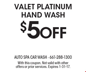 $5Off Valet platinum hand wash. With this coupon. Not valid with other offers or prior services. Expires 1-31-17.