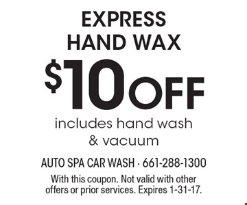 $10 Off Express hand wax includes hand wash & vacuum. With this coupon. Not valid with other offers or prior services. Expires 1-31-17.