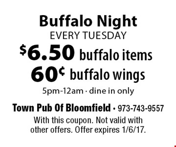 Buffalo night every Tuesday. $6.50 buffalo items. 60¢ buffalo wings. 5pm-12am. Dine in only. With this coupon. Not valid with other offers. Offer expires 1/6/17.