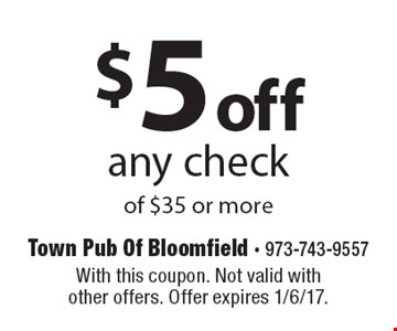 $5 off any check of $35 or more. With this coupon. Not valid with other offers. Offer expires 1/6/17.
