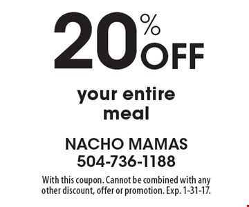 20% off your entire meal. With this coupon. Cannot be combined with any other discount, offer or promotion. Exp. 1-31-17.