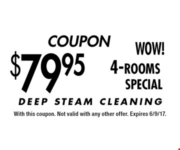 COUPON $79.95 4-rooms SPECIAL. With this coupon. Not valid with any other offer. Expires 6/9/17.