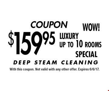 COUPON $159.95 luxuryup to 10 rooms SPECIAL. With this coupon. Not valid with any other offer. Expires 6/6/17.