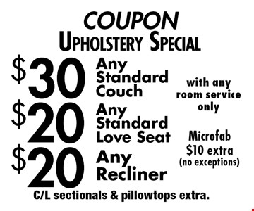 COUPON Upholstery Special.  $30 Any Standard Couch. $20 Any Standard Love seat.  $20 Any Recliner. Micro fab $10 extra (no exceptions). C/L sectionals & pillowtops extra.