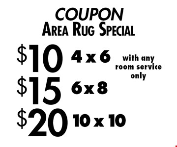 COUPON Area Rug Special. $10 4 x 6 with any room service only. $15 6x8. $20 10x10.