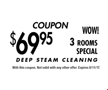 COUPON $69.95 Wow! 3 rooms SPECIAL. With this coupon. Not valid with any other offer. Expires 8/11/17.