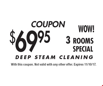 $69.95 3 rooms deep steam cleaning. With this coupon. Not valid with any other offer. Expires 11/10/17.