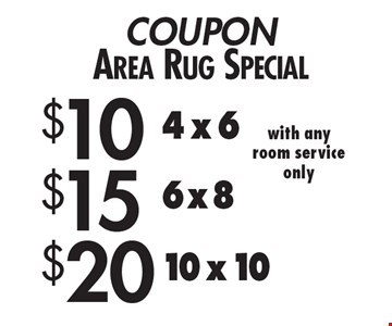 Area Rug Special $10 4x6, $15 6x8, $20 10x10. with any room service only. 2/9/18.