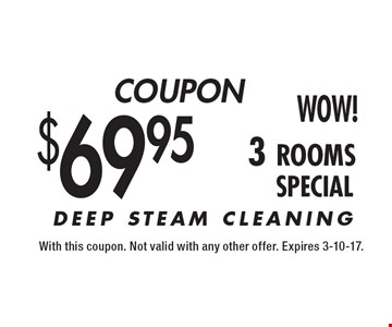 Coupon! $69.95 3 rooms Special. With this coupon. Not valid with any other offer. Expires 3-10-17.