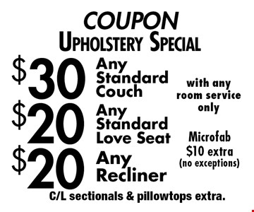 COUPON. Upholstery Special. $20 Any Recliner. $20 Any Standard Love seat. $30 Any Standard Couch. Microfab $10 extra (no exceptions). C/L sectionals & pillowtops extra.