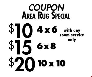 COUPON. Area Rug Special $20 10 x 10 with any room service only. $15 6 x 8 with any room service only. $10 4 x 6 with any room service only. 4-7-17.