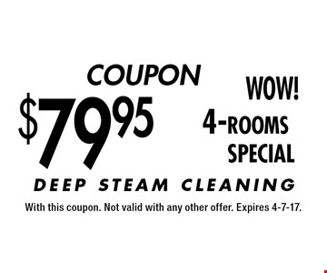 COUPON. $79.95 4-rooms SPECIAL. With this coupon. Not valid with any other offer. Expires 4-7-17.