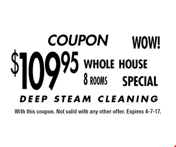 COUPON. $109.95 whole house 8 rooms SPECIAL. With this coupon. Not valid with any other offer. Expires 4-7-17.